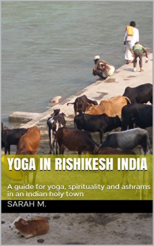 Yoga in Rishikesh India: A guide for yoga, spirituality and ...