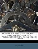 Anatomie Für Künstler: Kurzgefasste Anatomie, Mechanik Und Proportionslehre Des Menschlichen Körpers