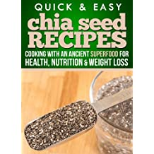 Chia Seed Recipes: Cooking with an ancient superfood for health, nutrition, and weight loss (Quick and Easy Series) (English Edition)