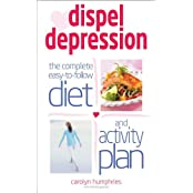 Dispel Depression: The Complete Easy to Follow Diet and Activity Plan
