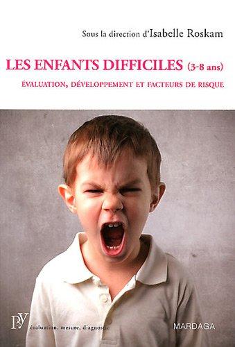 Les enfants difficiles (3-8 ans) : Evaluation, développement et facteurs de risque par Isabelle Roskam, Collectif