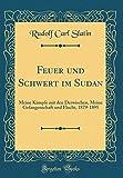 Feuer Und Schwert Im Sudan: Meine Kämpfe Mit Den Derwischen, Meine Gefangenschaft Und Flucht, 1879-1895 (Classic Reprint) -