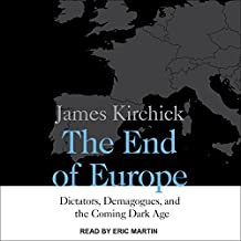 The End of Europe: Dictators, Demagogues, and the Coming Dark Age