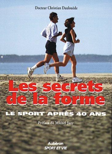 Les secrets de la forme. Le sport après 40 ans