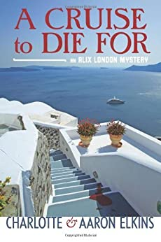 A Cruise to Die For (An Alix London Mystery Book 2) (English Edition) von [Elkins, Charlotte, Elkins, Aaron]