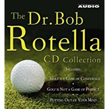 "The Dr. Bob Rotella Collection: Includes ""Golf is a Game of Confidence"", ""Golf is Not a Game of Perfect"", ""Putting Out of Your Mind"", ""The Golf of Your Dreams"" by Rotella, Bob (2005) Audio CD"