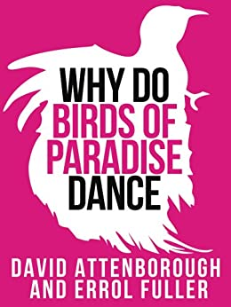 David Attenborough's Why Do Birds of Paradise Dance (Collins Shorts, Book 7) by [Attenborough, Sir David, Fuller]