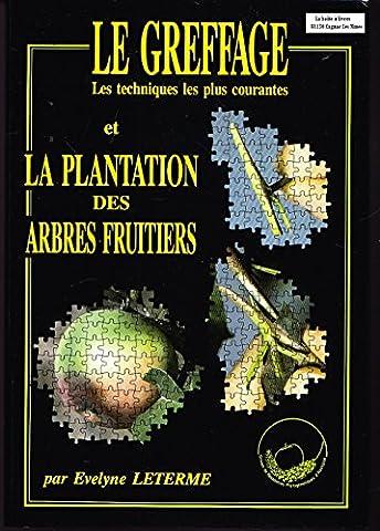 Le Greffage et la plantation des arbres fruitiers : Les techniques les plus courantes