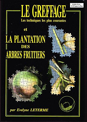 Le Greffage et la plantation des arbres fruitiers : Les techniques les plus courantes par Évelyne Leterme