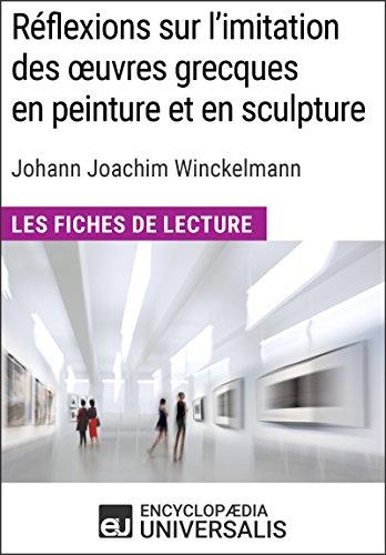 Réflexions sur l'imitation des oeuvres grecques en peinture et en sculpture de Johann Joachim Winckelmann: Les Fiches de lecture d'Universalis