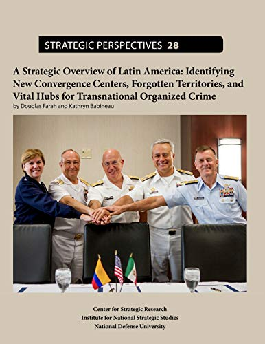 Strategic Overview of Latin America: Identifying New Convergence Centers, Forgotten Territories, and Vital Hubs for Transnational Organized Crime
