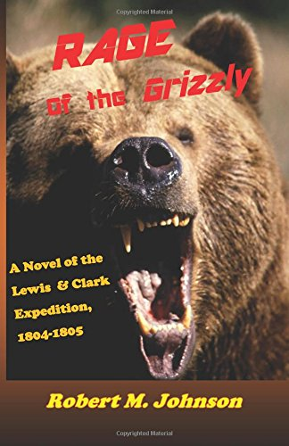 rage-of-the-grizzly-a-novel-of-the-lewis-and-clark-expedition-1804-1805