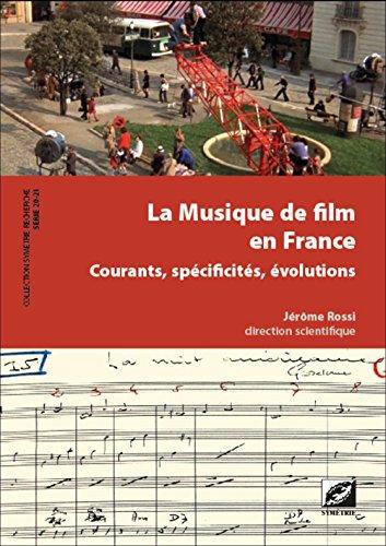 La Musique de film en France, courants, spécificités, évolutions