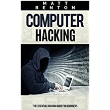 Computer Hacking: The Essential Hacking Guide for Beginners ( Hacking, How to Hack,  Hacking 101, Hacking for dummies, Hacking Guide,  internet skills, ... hack, hacking free guide) (English Edition)