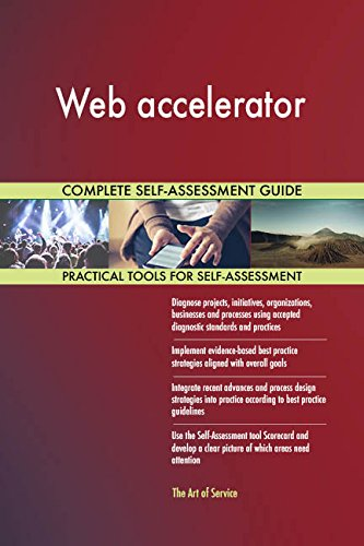 Web accelerator All-Inclusive Self-Assessment - More than 710 Success Criteria, Instant Visual Insights, Comprehensive Spreadsheet Dashboard, Auto-Prioritized for Quick Results Web Accelerator