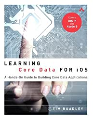 Learning Core Data for iOS: A Hands-On Guide to Building Core Data Applications by Tim Roadley (2013-11-30)