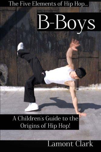 B-Boys: A Children's Guide to the Origins of Hip Hop: Volume 2 (The Five Elements of Hip Hop) por Lamont Clark