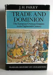 Trade and Dominion: European Overseas Empires in the 18th Century (History of Civilization)