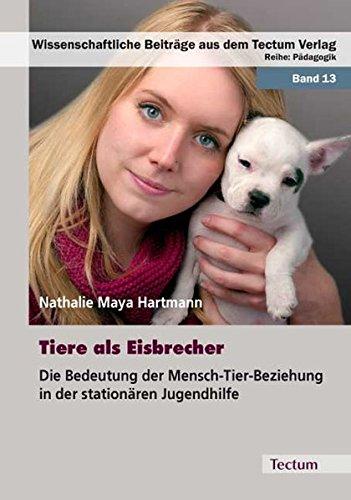 Tiere als Eisbrecher: Die Bedeutung der Mensch-Tier-Beziehung in der stationären Jugendhilfe (Wissenschaftliche Beiträge aus dem Tectum-Verlag)