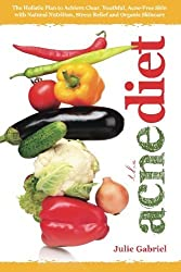 The Acne Diet: Holistic Plan to Achieve Clear, Youthful, Acne-Free Skin with Natural Nutrition, Stress Relief and Organic Skincare by Julie Gabriel (2013-01-11)