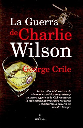 La guerra de Charlie Wilson (Cronicas Y Memorias) por George Crile