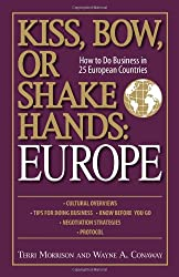 Kiss, Bow, Or Shake Hands: Europe: How to Do Business in 25 European Countries