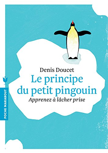 Le principe du petit pingouin: Apprenez à lâcher prise par Denis Doucet
