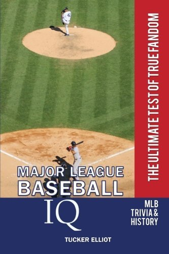 Major League Baseball IQ: The Ultimate Test of True Fandom by Tucker Elliot (2010-08-16)