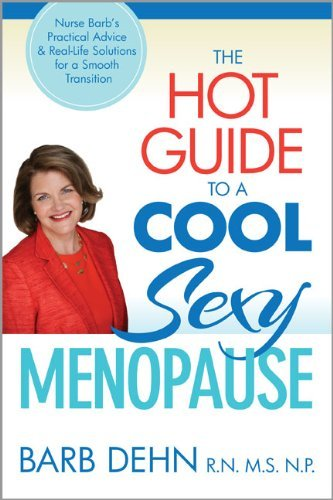 Hot Guide To A Cool, Sexy Menopause: Nurse Barb's Practical Advice and Real-Life Solutions for Making a Smooth Transition to the Next Phase of Your Life by Barbara Dehn (31-May-2014) Paperback