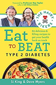 The Hairy Bikers Eat to Beat Type 2 Diabetes: 80 delicious & filling recipes to get your health back on t