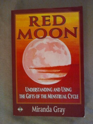 Red Moon: Understanding and Using the Gifts of the Menstrual Cycle (Women's health & parenting) by Miranda Gray (1994-05-02)