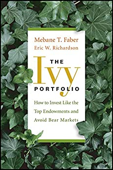 The Ivy Portfolio: How to Invest Like the Top Endowments and Avoid Bear Markets de [Faber, Mebane T., Richardson, Eric W.]