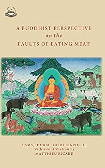 A Buddhist Perspective on the Faults of Eating Meat by [Tashi Rinpoche, Lama Phurbu, Ricard, Matthieu]