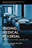 Ending Medical Reversal: Improving Outcomes, Saving Lives (Johns Hopkins Press Health Books (Paperback))