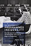 Programmed Inequality (History of Computing): How Britain Discarded Women Technologists and Lost Its Edge in Computing