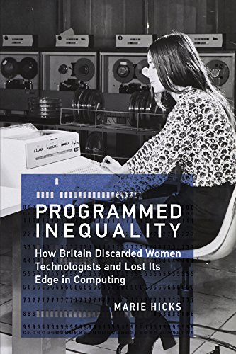 Programmed Inequality: How Britain Discarded Women Technologists and Lost Its Edge in Computing (History of Computing) por Marie Hicks
