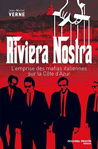 Riviera Nostra: L'emprise des mafias italiennes sur la Côte d'Azur (DOCUMENTS) (French Edition)