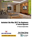 Autodesk 3ds Max 2017 for Beginners : A Tutorial Approach