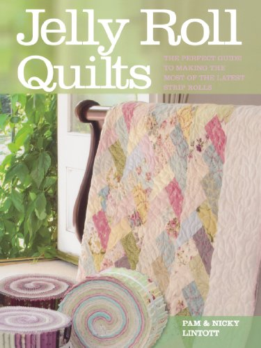 Jelly Roll Quilts: The Perfect Guide to Making the Most of the Latest Strip Rolls por Lintott  Pam