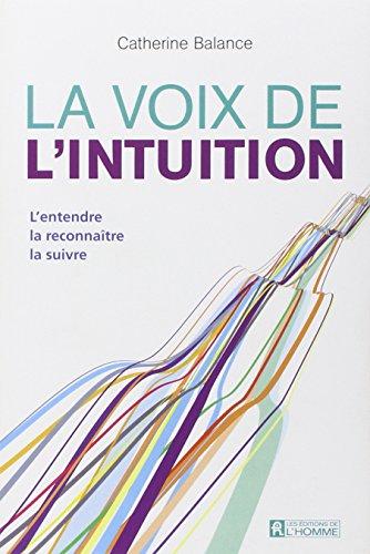 La voix de l'intuition : L'entendre, la reconnaître, la suivre par Catherine Balance