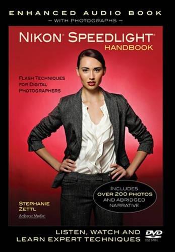 Nikon Speedlight Handbook: Flash Techniques for Digital Photographers (Enhanced Audio Book With Photographs) Nikon Dvd