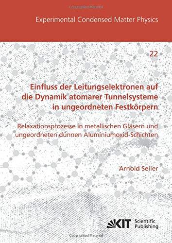 Einfluss der Leitungselektronen auf die Dynamik atomarer Tunnelsysteme in ungeordneten Festkörpern: Relaxationsprozesse in metallischen Gläsern und ... (Experimental Condensed Matter Physics)