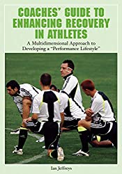 """Coaches' Guide to Enhancing Recovery in Athletes: A Multidimensional Approach to Developing a """"Performance Lifestyle"""""""
