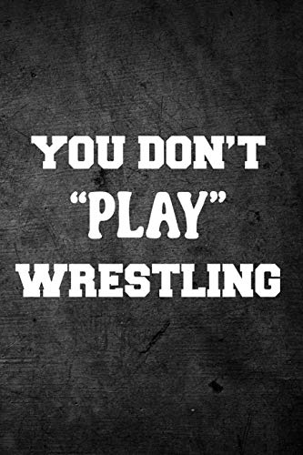 You Don't Play Wrestling: Blank Lined Journal por Rusty Tags Journals