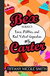 Bex Carter 5: Love, Politics, and Red Velvet Cupcakes (The Bex Carter Series)