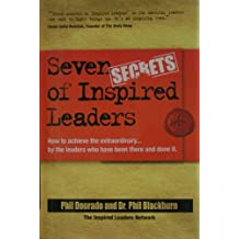 Seven Secrets of Inspired Leaders: How to achieve the extraordinary . by the leaders who have been there and done it (The Inspired Leaders Network)