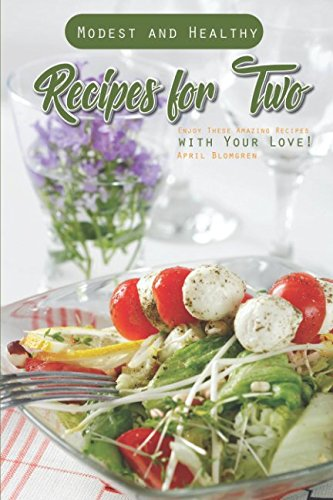 Modest and Healthy Recipes for Two: Enjoy These Amazing Recipes with Your Love! (Beste Weight Das Watchers Magazin)