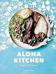 Aloha Kitchen: Recipes from Hawai'i [A Cookbook] (English Edit