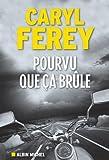 Pourvu que ça brûle : récit | Férey, Caryl (1967-....). Auteur
