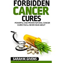 Cancer: 7 Powerful And Proven Cancer Cures You'll Never Hear About (Cancer, Cancer Cures, Cancer treatments, yoga, alternative cures, holistic medicine, alternative treatments) (English Edition)